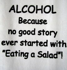 """TEA TOWEL """"ALCOHOL BECAUSE NO GOOD STORY EVER STARTED WITH EATING A SALAD!"""" BN"""