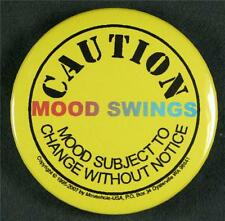 #045 Pinback Button Badge Humor, Mood Swings...