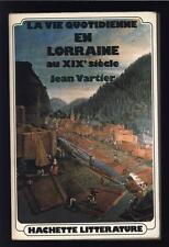█ La Vie Quotidienne En Lorraine au XIXe siècle 1974 Jean VARTIER Hachette █