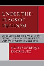 Under the Flags of Freedom: British Mercenaries in the War of the Two Brother...