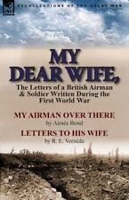 My Dear Wife : The Letters of a British Airman and Soldier Written During the...