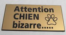 plaque gravée ATTENTION  CHIEN BIZARRE format 75 x 150 mm