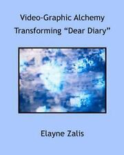 Video-Graphic Alchemy : Transforming Dear Diary by Elayne Zalis (2012,...