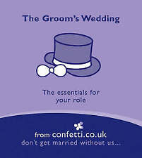 The Groom's Wedding: The Essentials for Your Role - confetti.co.uk (Paperback)
