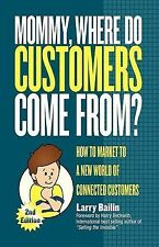 Mommy, Where Do Customers Come From? : How to Market to a New World of...
