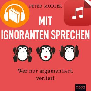 Mit Ignoranten sprechen | Wer nur argumentiert, verliert | Peter Modler | MP3