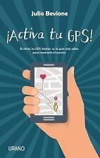 Activa Tu GPS! : El Alma, Tu Gps Interior, Es la Guía Más Sabia Para...