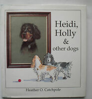 Heidi, Holly & other dogs by Heather O Catchpole 1995 h/back - signed by author