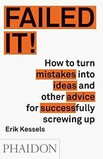 Failed It!: How to turn mistakes into ideas and other advice for successfully sc
