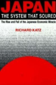 Japan: The System That Soured: The Rise and Fall of the Japanese Economic Mir...
