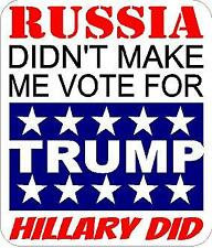 Russia Didn't Make Me Vote for TRUMP Hillary Did DECAL STICKER WINDOW TRUCK