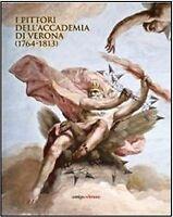I pittori dell'Accademia di Verona (1764-1813)-Autori vari-2011-NUOVO!!!
