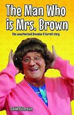 The Man Who is Mrs.Brown: The Unauthorised Brendan O'Carroll Story,David O'Dorna