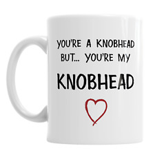 You're A Knobhead But You're My Knobhead Valentine's Day Valentines Novelty Mug