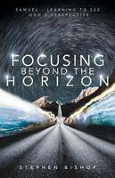 Focusing Beyond the Horizon by Stephen Bishop (2015, Paperback)