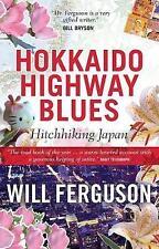 Hokkaido Highway Blues: Hitchhiking Japan by Will Ferguson (Paperback, 2003)