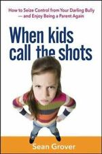 When Kids Call the Shots: How to Seize Control from Your Darling Bully - and Enj