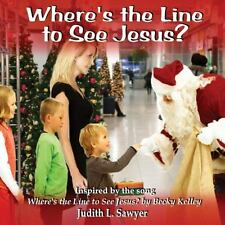 Where's the Line to See Jesus? by Judith L. Sawyer (2011, Paperback)