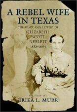 A Rebel Wife in Texas: The Diary and Letters of Elizabeth Scott Neblett, 1852--1
