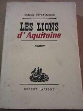 Michel Peyramaure: Les Lions d'Aquitaine / Robert Laffont, 1957, SP., non coupé