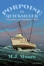 Porpoise in Quicksilver: Chronicles of a High-liners Wife by Munro, M J