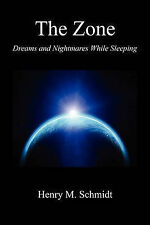 NEW The Zone - Dreams and Nightmares While Sleeping by Henry M. Schmidt