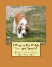 I Want A Pet Welsh Springer Spaniel: Fun Learning Activities
