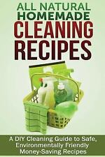 All Natural Homemade Cleaning Recipes : A DIY Cleaning Guide to Safe,...