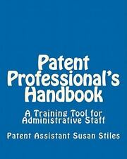 Patent Professional's Handbook: A Training Tool for Administrative Staff, Stiles