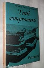 TUTTI COMPROMESSI Uberto Paolo Quintavalle Feltrinelli 1961 Romanzo Racconto di