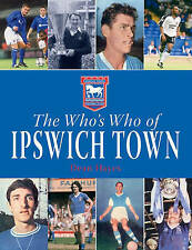 The Who's Who of Ipswich Town,Dean Hayes,New Book mon0000020027