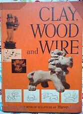Clay, Wood, and Wire:A How-To-Do-It Book of Sculpture by Harvey Weiss c1956 Good