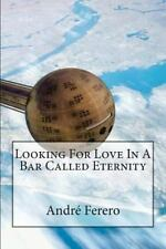 Looking for Love in a Bar Called Eternity by Andr� Ferero (2012, Paperback)