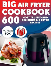 Big Air Fryer Cookbook: 600 Most Trusted and Delicious Air Fryer Recipes. Easy D