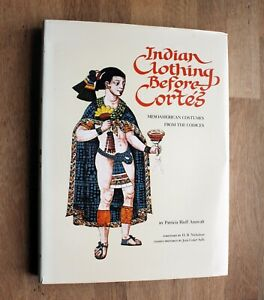 Indian Clothing Before Cortes: Mesoamerican Costumes from the Codices Anawalt