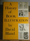 A History of Book Illustration by David Bland. First Edition (1958)