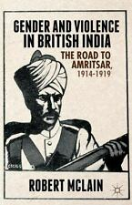 Gender and Violence in British India : The Road to Amritsar, 1914-1919 by...