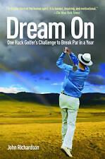 Dream On: One Hack Golfer's Challenge to Break Par in a Year by John...