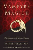 Vampyre Magick : The Grimoire of the Living Vampire, Paperback by Sebastiaan,...