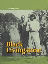 Pagan Kennedy Project Ser.: Black Livingstone : A True Tale of Adventure in...