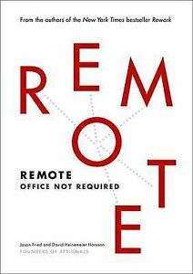 Remote: Office Not Required by Jason Fried, David Heinemeier Hansson