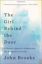 The Girl Behind the Door: A Fathers Quest to Understand His Daughters Suicide