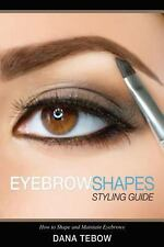 Eyebrow Shapes : Styling Guide How to Shape and Maintain Eyebrows by Dana...
