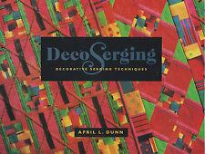 DecoSerging : Decorative Serging Techniques by April L. Dunn (1997, Paperback)