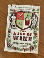 With A Jug of Wine, Morrison Wood, 1965 An Unusual Collection of Recipes VGUC
