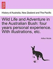 Wild Life and Adventure in the Australian Bush:. Nicols, Arthur PF.#