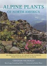 Alpine Plants of North America: An Encyclopedia of Mountain Flowers G. Nicholls