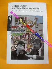 book libro LA REPUBBLICA DEI MATTI John Foot 2014 STORIE FELTRINELLI (L32)