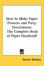 How To Make Paper Flowers And Party Decorations The Complete Book Of Paper Handc
