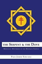 The Serpent and The Dove: Messianic Mysteries of the Mormon Temple [ Toscano, Pa